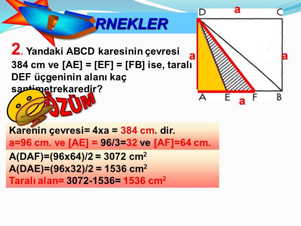 RNEKLER Ö. a. 2. Yandaki ABCD karesinin çevresi 384 cm ve [AE] = [EF] = [FB] ise, taralı DEF üçgeninin alanı kaç santimetrekaredir